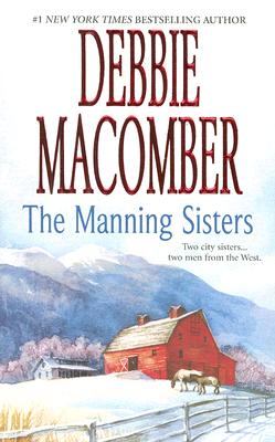 The Manning Sisters: The Cowboy's Lady The Sheriff Takes A Wife (MIRA), Debbie Macomber