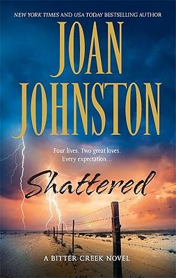 Shattered (Bitter Creek Novels), Joan Johnston