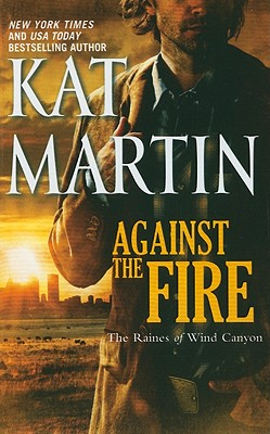 Against the Fire (Raines of Wind Canyon), Kat Martin