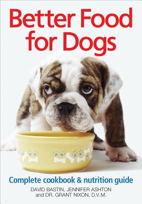 Image for Better Food for Dogs: A Complete Cookbook and Nutrition Guide