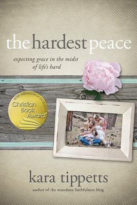 Image for The Hardest Peace: Expecting Grace in the Midst of Lifes Hard