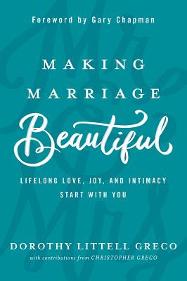 Image for Making Marriage Beautiful: Lifelong Love, Joy, and Intimacy Start with You