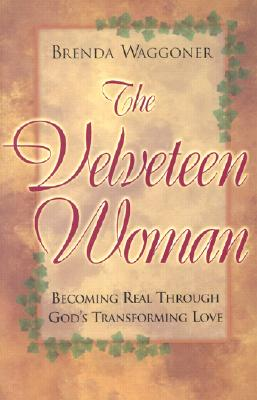 Image for The Velveteen Woman: Becoming Real Through God's Transforming Love