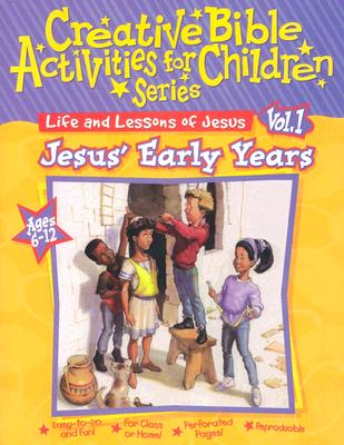 Image for Life and Lessons of Jesus: Jesus' Early Years (Creative Bible Activities for Children)