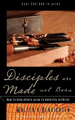 Disciples Are Made Not Born: Helping Others Grow to Maturity in Christ, Henrichsen, Walter A.