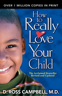 How to Really Love Your Child, Campbell, D. Ross