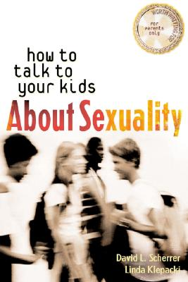 How to Talk to Your Kids About Sexuality (Worth Waiting for Series), David L. Scherrer, Linda M. Klepacki
