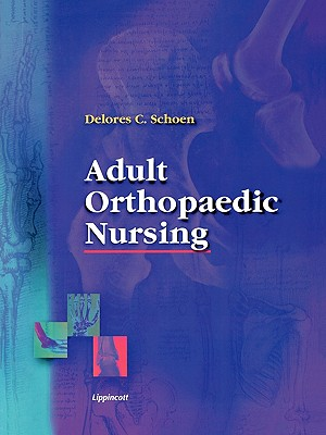 Adult Orthopaedic Nursing, Schoen RN C  PhD  FAAN, Delores Christina Harmon