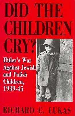 Image for Did the Children Cry?: Hitler's War Against Jewish and Polish Children, 1939-1945