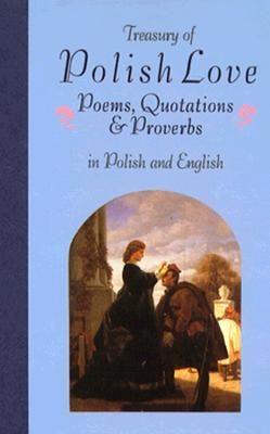 Treasury of Polish Love: Poems, Quotations & Proverbs : In Polish and English (Treasury of Love) (English, Polish and Polish Edition)