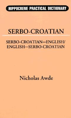 Sero-Croatian-English, English-Serbo-Croatian Dictionary (Hippocrene Practical Dictionary), Nicholas Awde