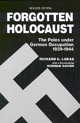 Image for Forgotten Holocaust: The Poles Under German Occupation, 1939-1944