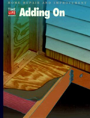 Adding on (HOME REPAIR AND IMPROVEMENT (UPDATED SERIES)), Time-Life Books