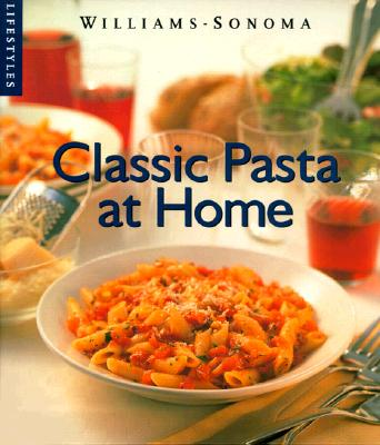 Image for Classic Pasta at Home (Williams-Sonoma Lifestyles , Vol 1)