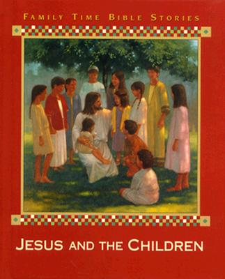 Image for Jesus and the Children (Family Time Bible Stories)