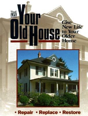 Image for Your Old House: Give New Life to Your Older Home