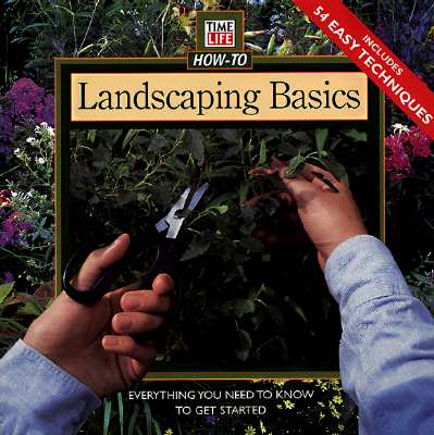 Image for Landscaping Basics: Everything You Need to Know to Get Started (Time Life How-To)