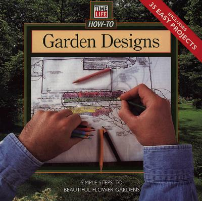 Image for Garden Designs: Simple Steps to Beautiful Flower Gardens (Time Life How-to Gardening)