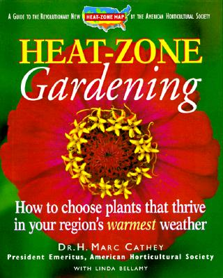 Image for Heat-Zone Gardening : How to Choose Plants That Thrive in Your Regions Warmest Weather