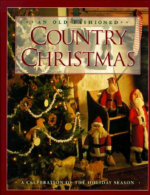 Image for An Old-Fashioned Country Christmas: A Celebration of the Holiday Season