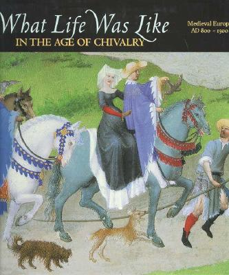 Image for What Life Was Like: In the Age of Chivalry : Medieval Europe Ad 800-1500