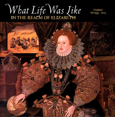 Image for What Life Was Like in the Realm of Elizabeth: England, Ad 1533-1603