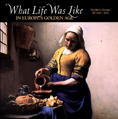 Image for What Life Was Like in Europe's Golden Age: Northern Europe, Ad 1500-1675