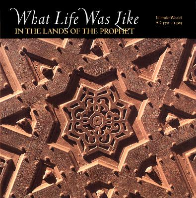 Image for What Life Was Like in the Lands of the Prophet: Islamic World, Ad 570-1405