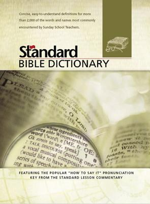 Standard Bible Dictionary: With the Popular 'How to Say It' Guide Featured in the Standard Lesson Commentary
