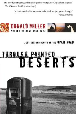 Through Painted Deserts: Light, God, and Beauty on the Open Road, Miller, Donald