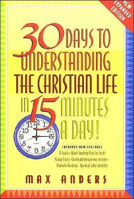 30 DAYS TO UNDERSTANDING THE CHRISTIAN LIFE IN 15 MINUTES A DAY, ANDERS, MAX