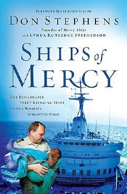 Image for Ships Of Mercy: The Remarkable Fleet Bringing Hope To The World's Forgotten Poor