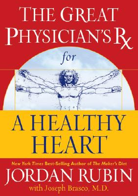 The Great Physician's Rx For A healthy Heart, Jordan Rubin