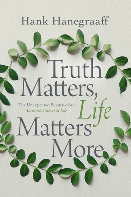 Image for Truth Matters, Life Matters More: The Unexpected Beauty of an Authentic Christian Life