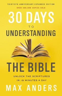 Image for 30 Days to Understanding the Bible, 30th Anniversary: Unlock the Scriptures in 15 minutes a day
