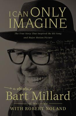 Image for I CAN ONLY IMAGINE : THE TRUE STORY THAT INSPIRED THE HIT SONG AND MAJOR MOTION PICTURE