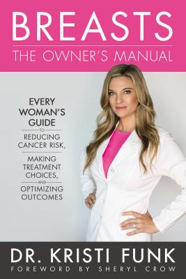 Image for Breasts: The Owner's Manual: Every Woman's Guide to Reducing Cancer Risk, Making Treatment Choices, and Optimizing Outcomes