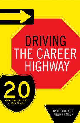 Driving the Career Highway: 20 Road Signs You Can't Afford to Miss, Ellig,Janice Reals/Morin,William J.