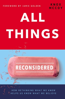 Image for All Things Reconsidered: How Rethinking What We Know Helps Us Know What We Believe