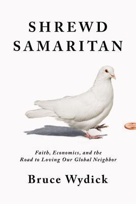 Image for Shrewd Samaritan: Faith, Economics, and the Road to Loving Our Global Neighbor