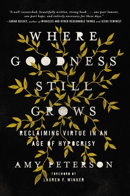 Image for Where Goodness Still Grows: Reclaiming Virtue in an Age of Hypocrisy