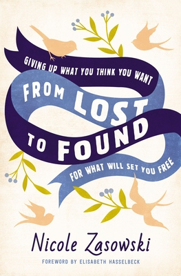 Image for From Lost to Found: Giving Up What You Think You Want for What Will Set You Free