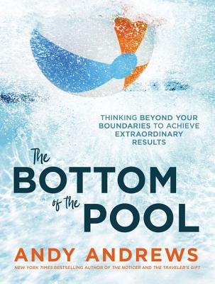 Image for The Bottom of the Pool: Thinking Beyond Your Boundaries to Achieve Extraordinary Results
