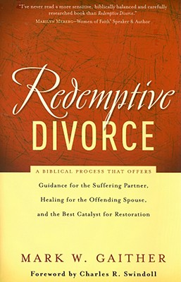 Image for Redemptive Divorce: A Biblical Process That Offers Guidance for the Suffering Partner, Healing for the Offending Spouse, and the Best Catalyst for Restoration