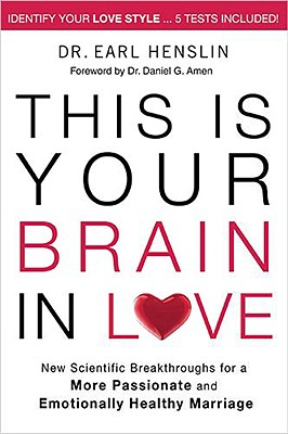 This Is Your Brain in Love: New Scientific Breakthroughs for a More Passionate and Emotionally Healthy Marriage, Henslin, Earl