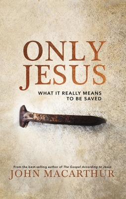 Image for Only Jesus: What It Really Means to Be Saved