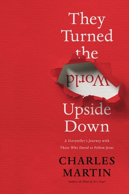 Image for THEY TURNED THE WORLD UPSIDE DOWN: A STORYTELLERS JOURNEY WITH THOSE WHO DARED TO FOLLOW JESUS