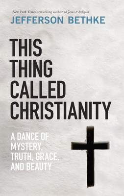 Image for This Thing Called Christianity: A Dance of Mystery, Grace, and Beauty