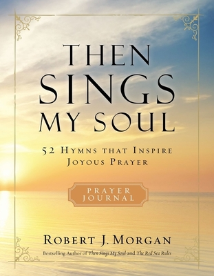 Image for Then Sings My Soul: 52 Hymns that Inspire Joyous Prayer