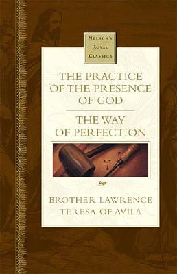 Image for The Practice of the Presence of God/The Way of Perfection (Nelson's Royal Classics)